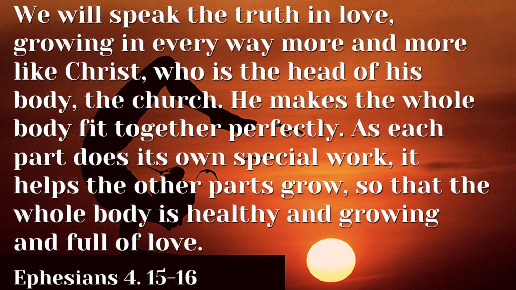 Ephesians 4. 15-16